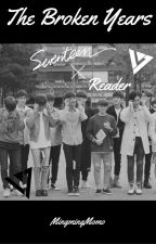 The Broken Years │Seventeen x Reader│BOOK 1│EDITING SOON│ON HOLD│ by KumaMingming