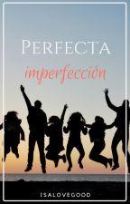 Perfecta imperfeccion by isalovegood276