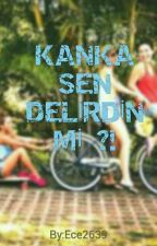 Kanka Sen Delirdinmi?! by Ece2639