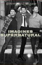 Imagines Supernatural  by GaabySaantos