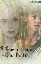 A love in a maze - tmr fanfic  by FilhaDoChapeleiro