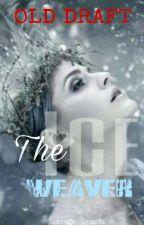the Ice Weaver (BOOK 1#)  by Real_Yuuki_Asuna