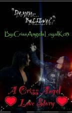 Do You Believe? (A Criss Angel Story) by CrissAngelsLoyalKc13