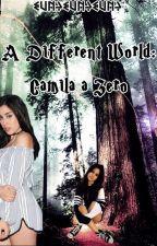 A Different World: Camila a Zero by Camzfajeste2
