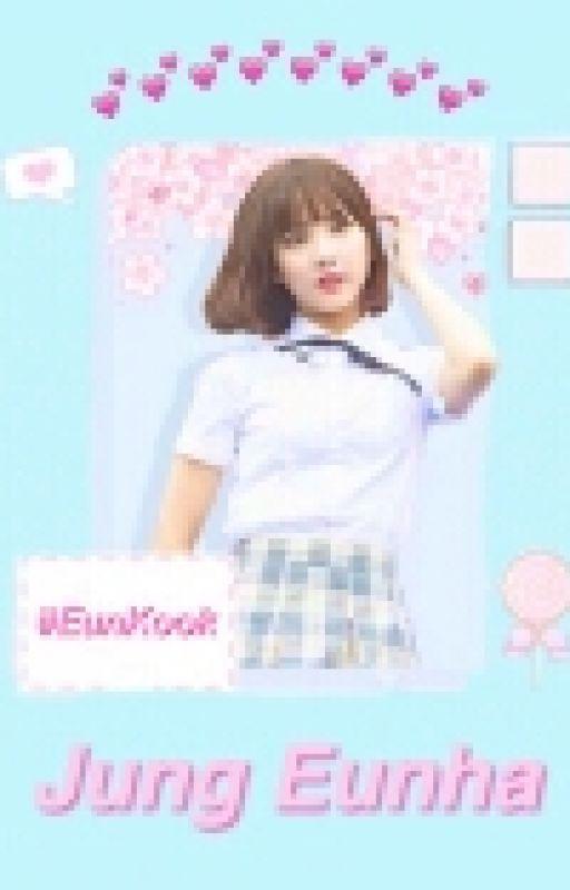 ♥Jung Eunha♡#EunKook by spookyeunha
