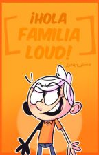 『 ¡Hola, Familia Loud! 』 by -Ashlxy_Wxtch