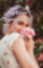 ¡¡¡My Silver Trumpet And I!!! by Angel_Rose_Weasley