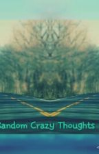 Random Crazy Thoughts by shadow0person