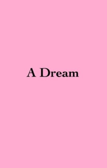 A Dream || Z.C || [COMPLETED]