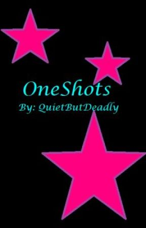 OneShots (Closed) by QuietButDeadly