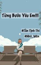 [HOÀN]  [BH] [Tự Viết] Từng Bước Yêu Em !!  by Nhii_Min