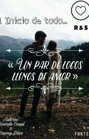 Un Par De Locos Llenos De Amor Ricardo Y Suemy Wattpad