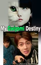 My Gwiyomi Destiny by WeAreOne_ExoL_DoChaw