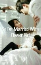 So I'm Married With Flower Girl by kissyjung