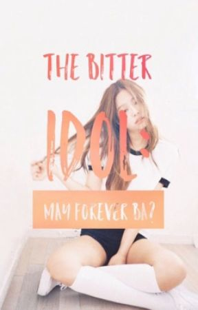 THE BITTER IDOL: MAY FOREVER BA? (Slow updates) by BeingLikeyou
