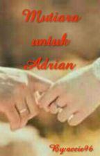 Mutiara untuk Adrian by acci10