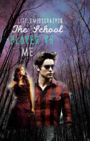 The School Player vs ME by LittleMissCrazy96