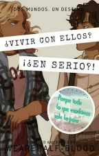 ¿Vivir con ellos? ¡¿En serio?! by WeAreHalf-Blood