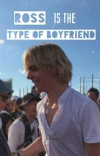 Ross is the Type of  Boyfriend. by TrueMouth