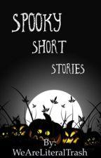 Spooky Short Stories by WeAreLiteralTrash