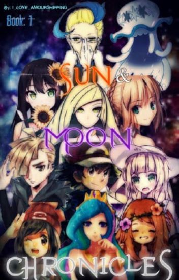 Sun and Moon Chronicles (Pokemon Fanfic) Book 1