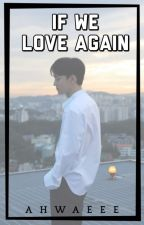 If We Love Again [EXO Chen Fanfic] by ahwaeee