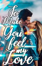 To Make You Feel My Love ✓ #Wattys2017 by Imcrazyyouknow