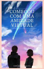 Começou Com Uma Amizade Virtual  by EduardoSilvah