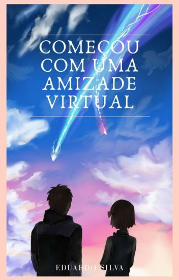 Começou Com Uma Amizade Virtual