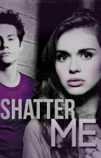 Shatter me ➺ by hesrosie