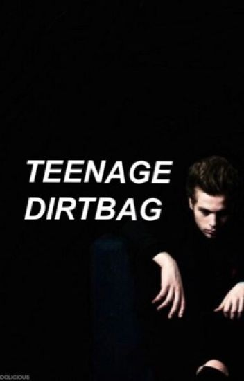 Teenage Dirtbag L.H