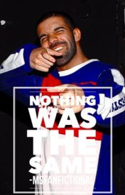 Nothing Was The Same | Drake love story by MsFanfictional