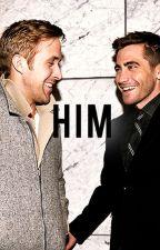 Him. [Jake Gyllenhaal & Ryan Gosling AU] by donniexdarko