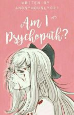 Am I Psychopath?  by miyanami21
