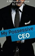 My Possessive CEO by deswindamutia