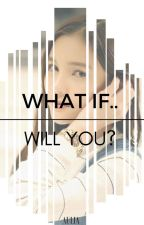 What if... Will you? by Aulia000