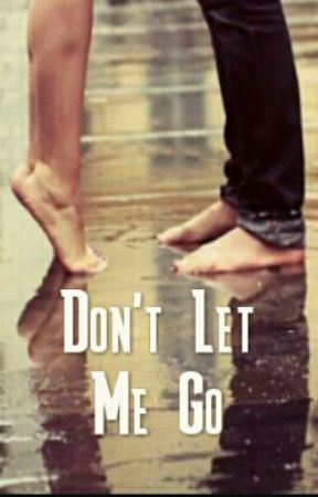 Don't Let Me Go by lettersforluv