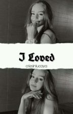 i loved • [p.m+s.c] book 2 by criesinlucaya