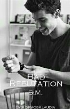 Bad Reputation - Shawn Mendes ff.[LASSAN FRISSÜL] by happyklau
