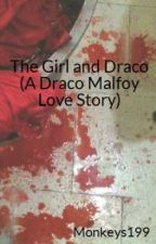 The Girl and Draco (A Draco Malfoy Love Story) by Monkeys199