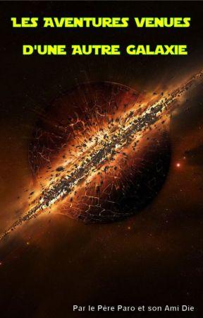 Les Aventures venues d'une Autre Galaxie (par le Père Paro et son Ami Die) by Denescor