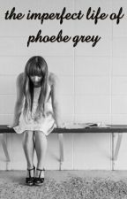 The Imperfect Life Of Phoebe Grey by poojadagar