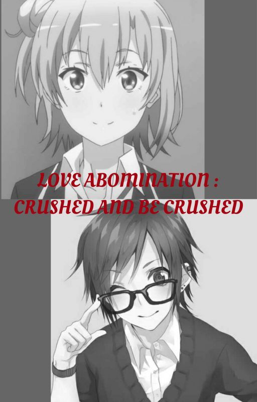 Love Abomination: Crushed and Be Crushed by Shiroyuee