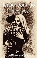 Please, don't go! I love you! by xKleeblattx