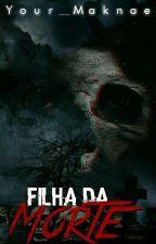 A Filha da Morte by Your_Maknae
