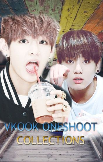 Vkook Oneshoot Collections