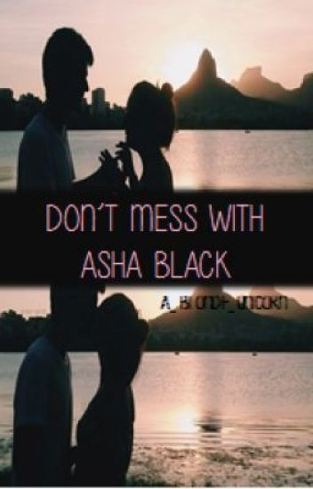 Don't mess with Asha Black *currently editing*