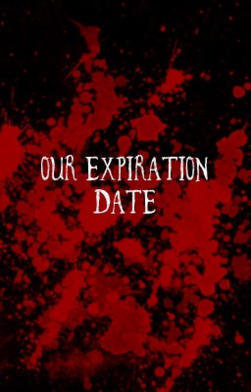 Our Expiration Date by OhHeyICreateStories