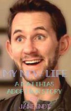 My New Life - A Matthias Adoption Story by JaneIndi