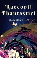 Racconti Phantastici || Raccolta di OS by JD_Quest